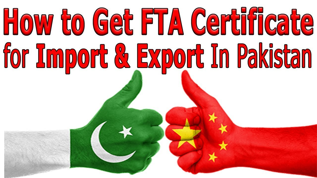 Free Trade Agreement With China How To Get Fta Certificate China Free Trade Agreement For Import Export In Pakistan