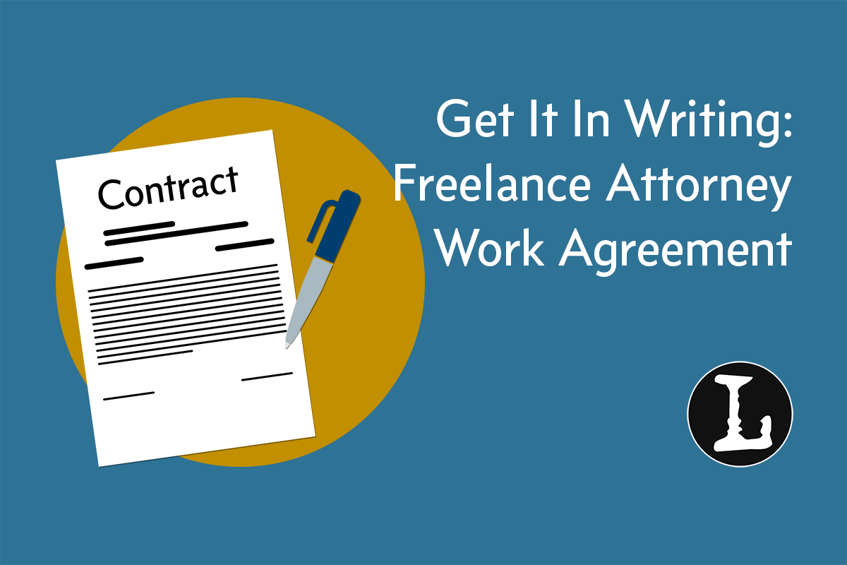 Writing Contract Agreement Get It In Writing Freelance Attorney Work Agreement Lawyerist